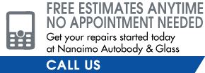 Free Estimates Anytime, No Appointment Needed | Get your repairs started today at Nanaimo Autobody & Glass - Call Us